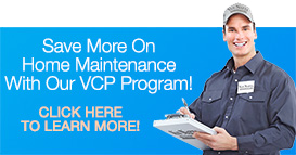 Save More on Home Maintenance with our VCP Program: Click here to Learn More!