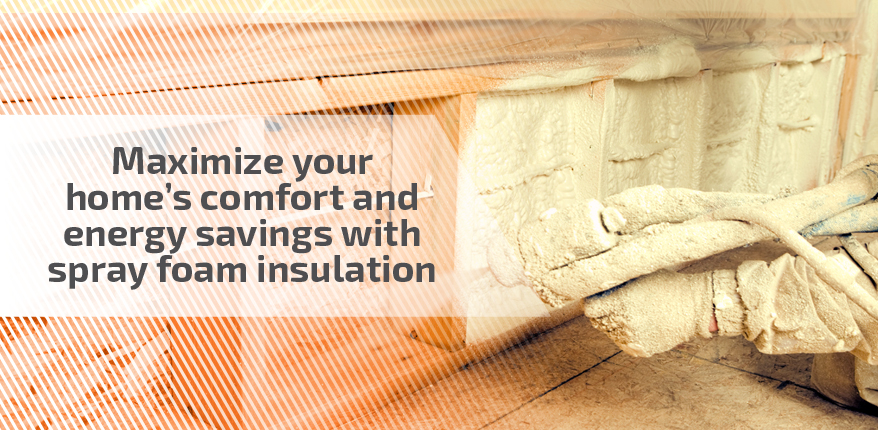 Maximize your home's comfort and energy savings with spray foam insulation