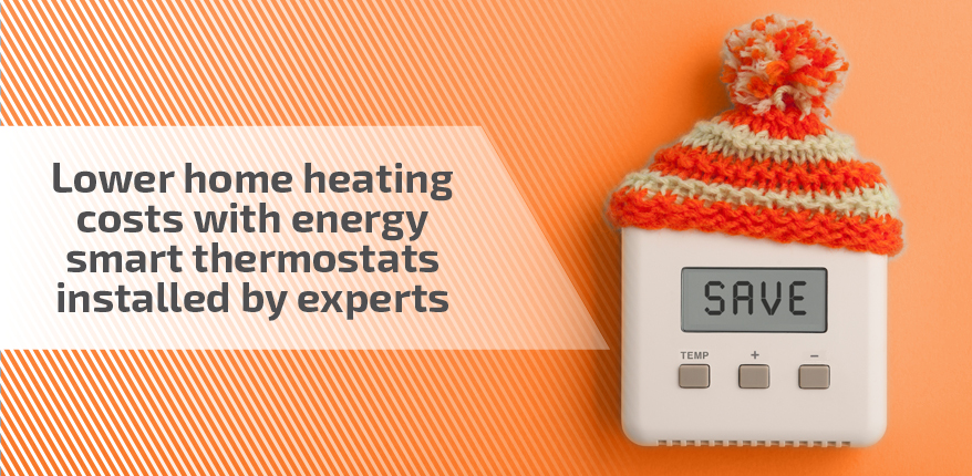 Lower home heating costs with energy smart thermostats installed by experts