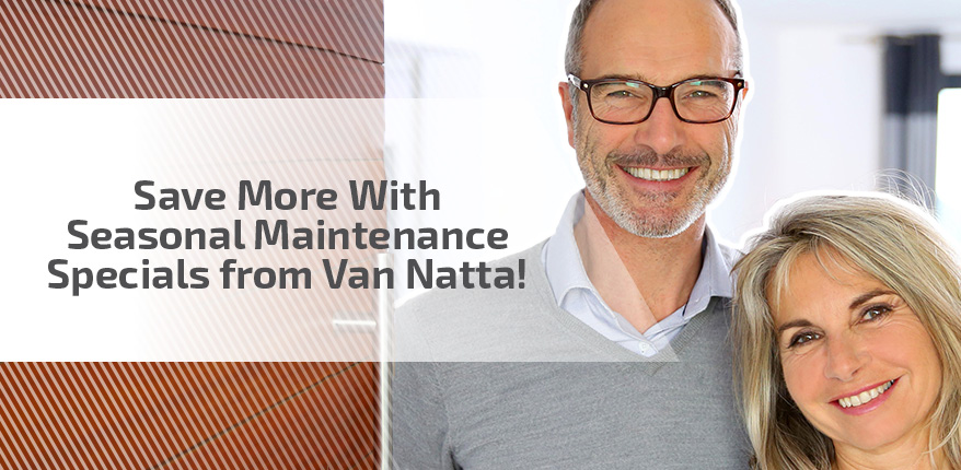 Save more with seasonal maintenance specials from Van Natta