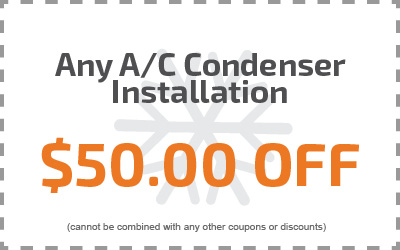 Any A/C Condenser Installation $50.00 Off